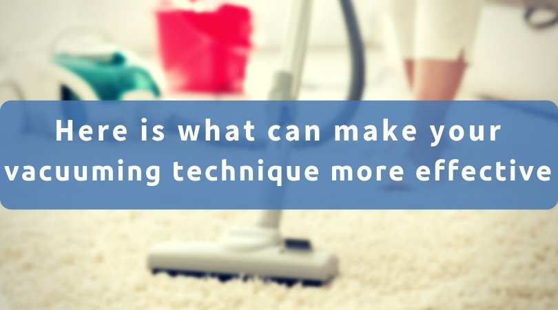 Here Is What Can Make Your Vacuuming Technique More Effective